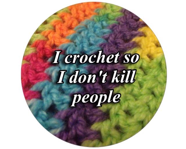 I Crochet So I Don't KillPeople